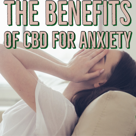 Benefits of CBD For Anxiety